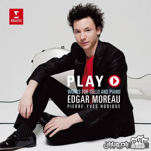 Edgar Moreau, Pierre-Yves Hodique - Play; Works for Cello and Piano (2014)
