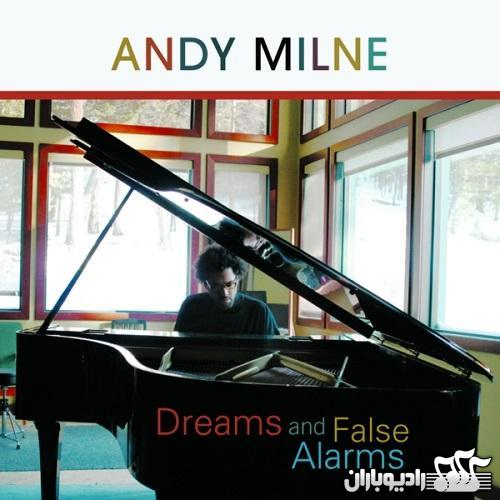 Andy Milne - Dreams and False Alarms - 2007