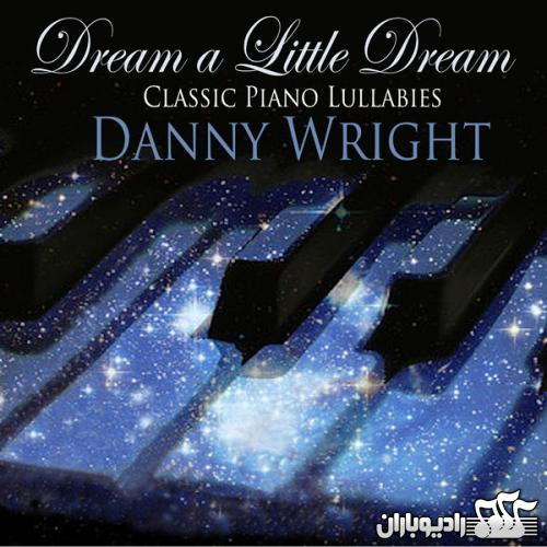 Danny Wright - Dream a Little Dream - Classic Piano Lullabies 2013