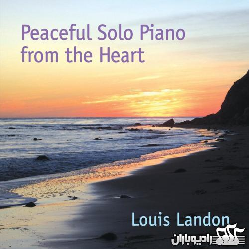 Louis Landon - Peaceful Solo Piano from the Heart 2012