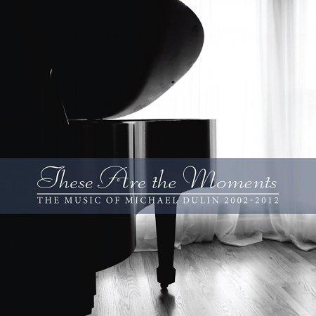 Michael Dulin - These Are the Moments (2012)