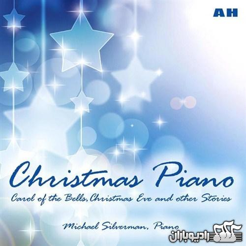 Michael Silverman - Christmas Piano Carol of the Bells, Christmas Eve and Other Stories 2012